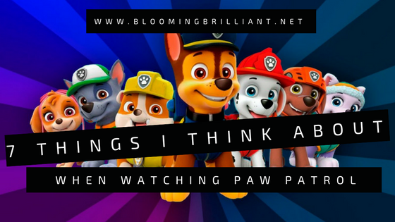 7 things I think about while watching PAW Patrol.